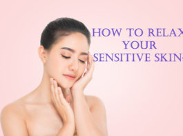 How to relax your sensitive skin?