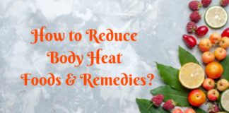 How to Reduce Body Heat – Foods & Remedies?