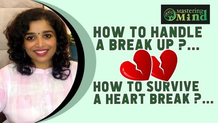 How to handle a break up? How to survive a heart break?