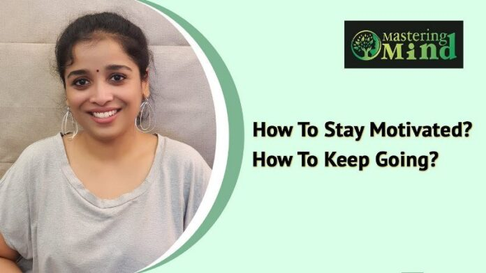 How to Stay Motivated? How To Keep Going?